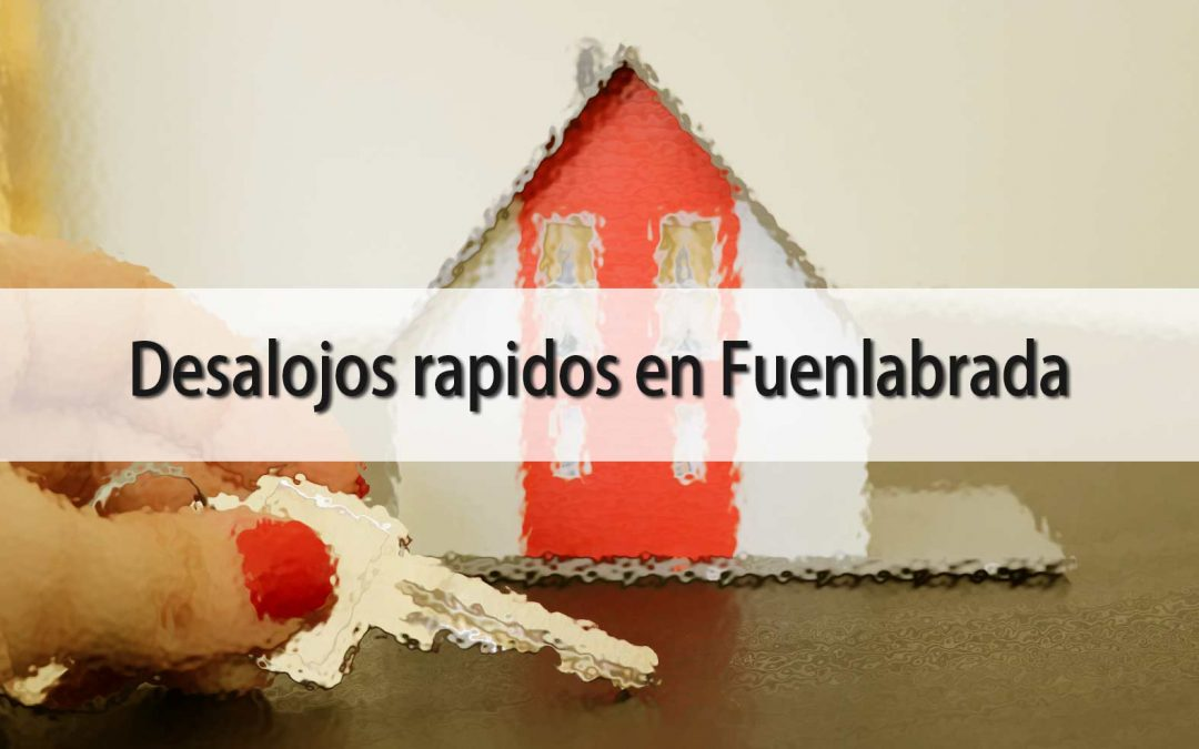 Desahuciar okupas y desalojar viviendas en Fuenlabrada